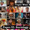 (Topic-Wise Mains Papers) Paper-VI: Sociology (समाजशास्त्र)