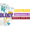 Sociology: Meaning, Scope, Importance, Relation with Social Sciences (समाजशास्त्र: अर्थ, क्षेत्र, महत्व, अन्य विज्ञानों से इसका संबंध)