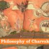 Philosophy of Charvaka (चावार्क दर्शन): Epistemology, Metaphysics, Hedonism (ज्ञानमीमांसा, तत्वमीमांसा, सुखवाद)